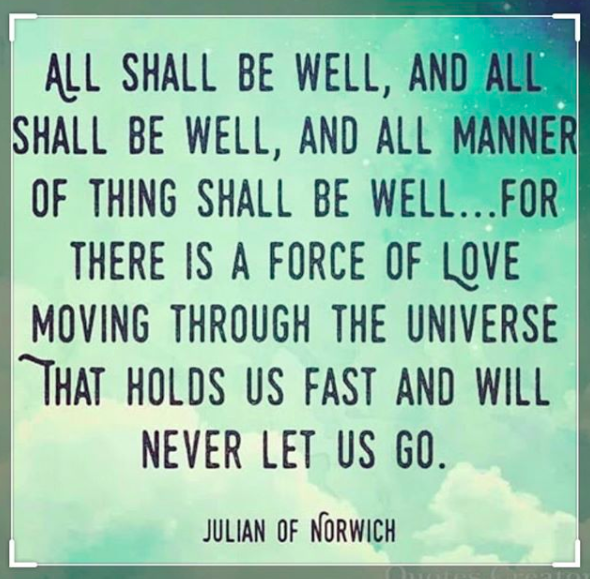 """All shall be well, and all shall be well, and all manner of thing shall be well…"""
